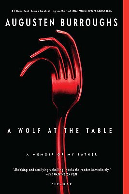 A Wolf at the Table By Burroughs, Augusten