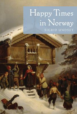 Happy Times in Norway By Undset, Sigrid